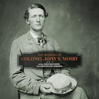Memoirs of Colonel John S. Mosby - Colonel John S. Mosby - audiobook
