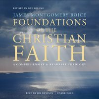 Foundations of the Christian Faith, Revised in One Volume - James Montgomery Boice - audiobook
