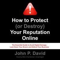How to Protect (or Destroy) Your Reputation Online - John P. David - audiobook