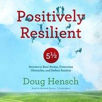 Positively Resilient - Doug Hensch - audiobook