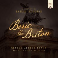 Beric the Briton - George Alfred Henty - audiobook