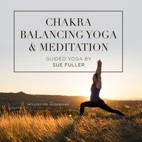 Chakra Balancing Yoga and Meditation - Sue Fuller - audiobook
