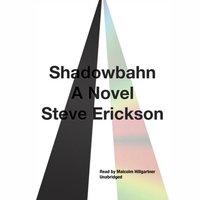 Shadowbahn - Steve Erickson - audiobook