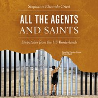 All the Agents and Saints - Stephanie Elizondo Griest - audiobook