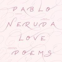 Love Poems - Pablo Neruda - audiobook