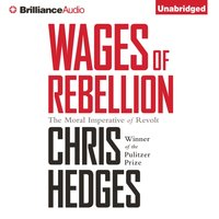 Wages of Rebellion - Chris Hedges - audiobook