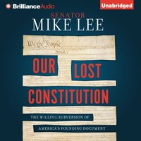 Our Lost Constitution - Mike Lee - audiobook