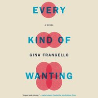 Every Kind of Wanting - Gina Frangello - audiobook