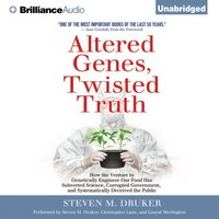 Altered Genes, Twisted Truth - Steven M. Druker - audiobook