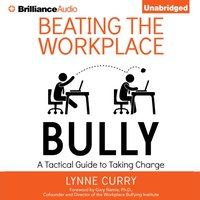 Beating the Workplace Bully - Dr. Lynne Curry - audiobook