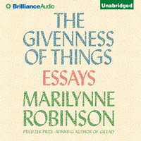 Givenness of Things - Marilynne Robinson - audiobook