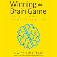 Winning the Brain Game - Matthew E. May - audiobook