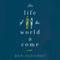 Life of the World to Come - Dan Cluchey - audiobook
