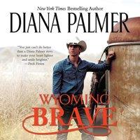 Wyoming Brave - Diana Palmer - audiobook
