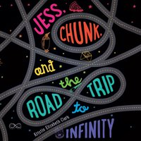 Jess, Chunk, and the Road Trip to Infinity - Kristin Elizabeth Clark - audiobook