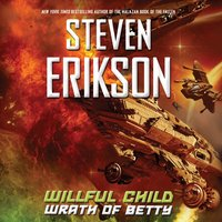 Willful Child: Wrath of Betty - Steven Erikson - audiobook