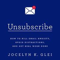 Unsubscribe - Jocelyn K. Glei - audiobook