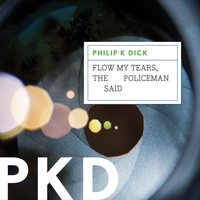 Flow My Tears, the Policeman Said - Philip K. Dick - audiobook