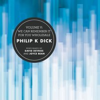 Volume V: We Can Remember It for You Wholesale - Philip K. Dick - audiobook