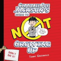 Charlie Joe Jackson's Guide to Not Growing Up - Tommy Greenwald - audiobook