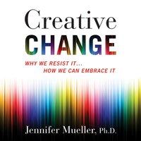 Creative Change - Ph.D. Jennifer Mueller - audiobook