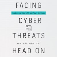 Facing Cyber Threats Head On - Brian Minick - audiobook