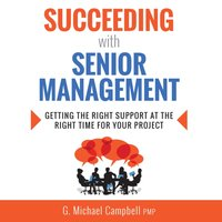 Succeeding with Senior Management - PMP G. Michael Campbell - audiobook