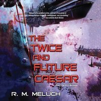 Twice and Future Caesar - R.M. Meluch - audiobook