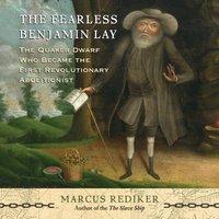 Fearless Benjamin Lay - Marcus Rediker - audiobook