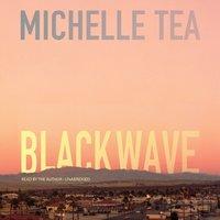 Black Wave - Michelle Tea - audiobook