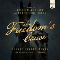 In Freedom's Cause - George Alfred Henty - audiobook