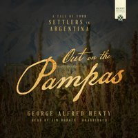 Out on the Pampas - George Alfred Henty - audiobook