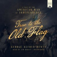 True to the Old Flag - George Alfred Henty - audiobook