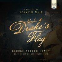 Under Drake's Flag - George Alfred Henty - audiobook