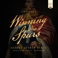 Winning His Spurs - George Alfred Henty - audiobook