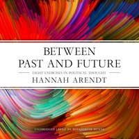 Between Past and Future - Hannah Arendt - audiobook