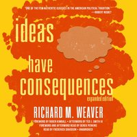 Ideas Have Consequences, Expanded Edition - Richard M. Weaver - audiobook