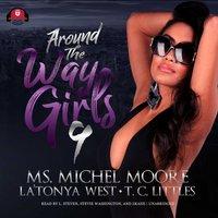 Around the Way Girls 9 - Ms. Michel Moore - audiobook