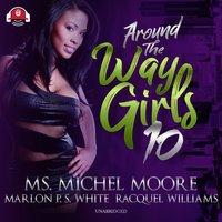 Around the Way Girls 10 - Ms. Michel Moore - audiobook