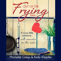 Out of the Frying Pan - Michelle Griep - audiobook