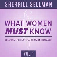 What Women MUST Know, Vol. 1 - ND Sherrill Sellman - audiobook