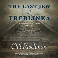 Last Jew of Treblinka - Chil Rajchman - audiobook