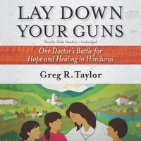 Lay Down Your Guns - Greg R. Taylor - audiobook