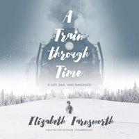 Train through Time - Elizabeth Farnsworth - audiobook