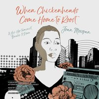 When Chickenheads Come Home to Roost - Joan Morgan - audiobook
