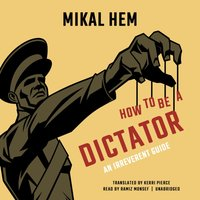 How to Be a Dictator - Mikal Hem - audiobook