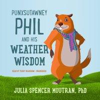 Punxsutawney Phil and His Weather Wisdom - Julia Spencer Moutran - audiobook