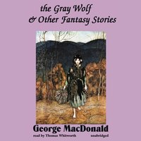 Gray Wolf and Other Fantasy Stories - George MacDonald - audiobook
