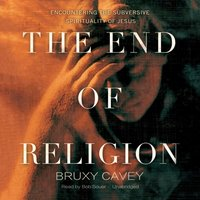End of Religion - Bruxy Cavey - audiobook
