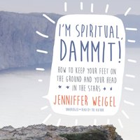 I'm Spiritual, Dammit! - Jenniffer Weigel - audiobook